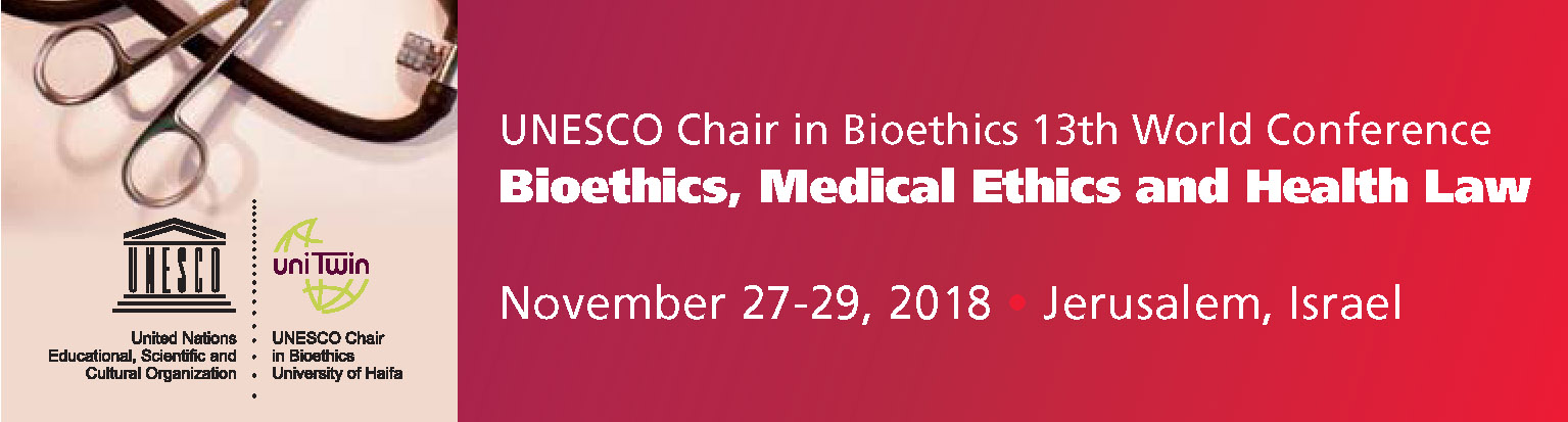 UNESCO Chair in Bioethics 13th World Conference BIOETHICS, MEDICAL ETHICS & HEALTH LAW